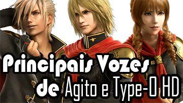 Os dubladores Matthew Mercer, Orion Acaba e Cristina Vee revelaram sua participação na  verão ocidental, dos jogos Final Fantasy Type-0 HD e Final Fantasy Agito.