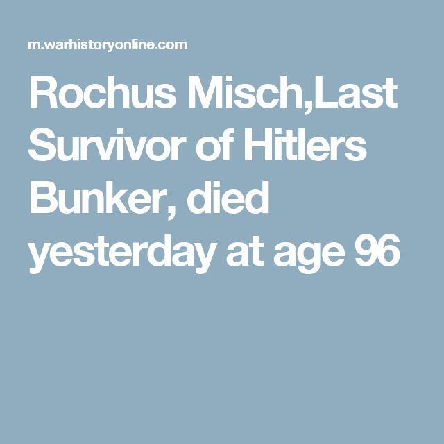 Rochus Misch,Last Survivor of Hitlers Bunker, died yesterday at age 96