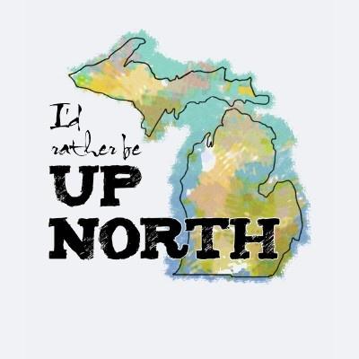 I'd rather be Up North Michigan