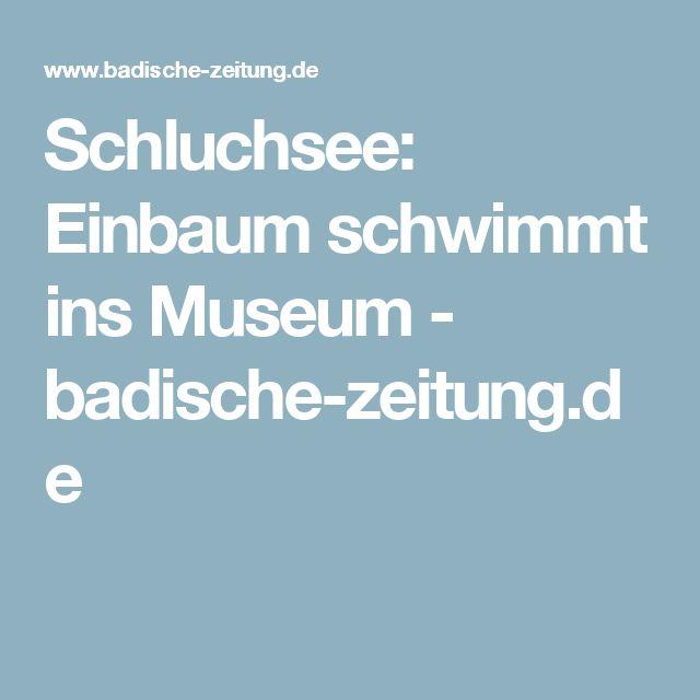 Schluchsee: Einbaum schwimmt ins Museum - badische-zeitung.de