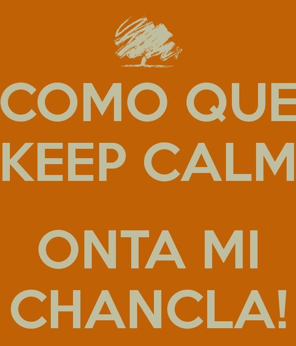 Como que keep calm? Onta mi chancla!?!