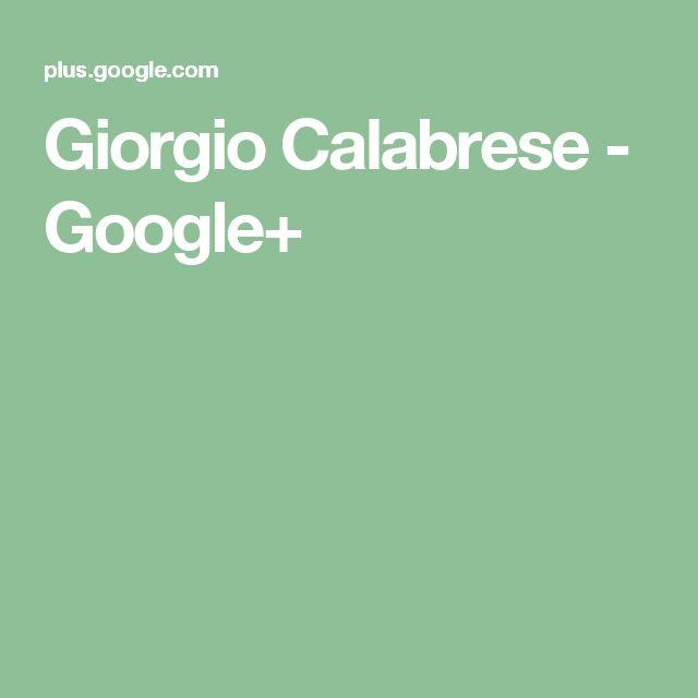 Giorgio Calabrese - Google+