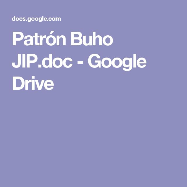 Patrón Buho JIP.doc - Google Drive