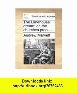 The Limehouse dream; or, the churches prop. ... (9781171364832) Andrew Marvell , ISBN-10: 1171364830  , ISBN-13: 978-1171364832 ,  , tutorials , pdf , ebook , torrent , downloads , rapidshare , filesonic , hotfile , megaupload , fileserve