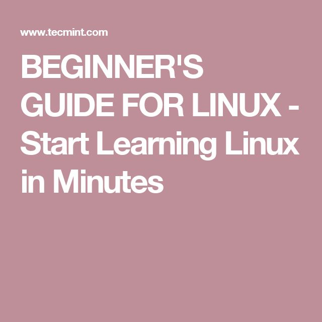 BEGINNER'S GUIDE FOR LINUX - Start Learning Linux in Minutes