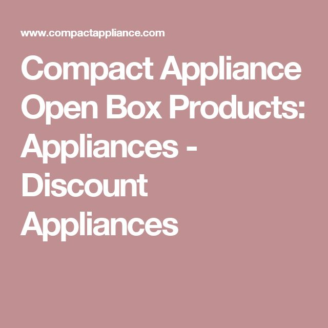 Compact Appliance Open Box Products: Appliances - Discount Appliances