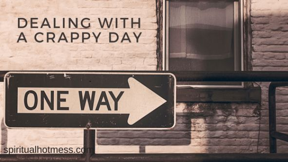 Turning Around A Crappy Day - Spiritual Hot Mess I Want to have a better day? Check out this article!