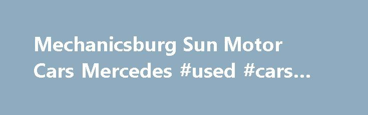 Mechanicsburg Sun Motor Cars Mercedes #used #cars #websites http://car.nef2.com/mechanicsburg-sun-motor-cars-mercedes-used-cars-websites/  #mercedes cars # You Deserve to Enhance Your Daily Commute: Treat Yourself to a New[...]
