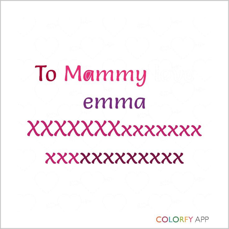 To Mammy Love Emma  Xxxxxxx xxxxxxx