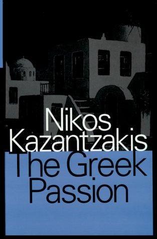 The Greek Passion by Nikos Kazantzakis