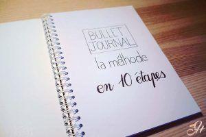 La méthode en français et illustrée afin de créer votre propre Bullet Journal en seulement 10 étapes simples et rapides