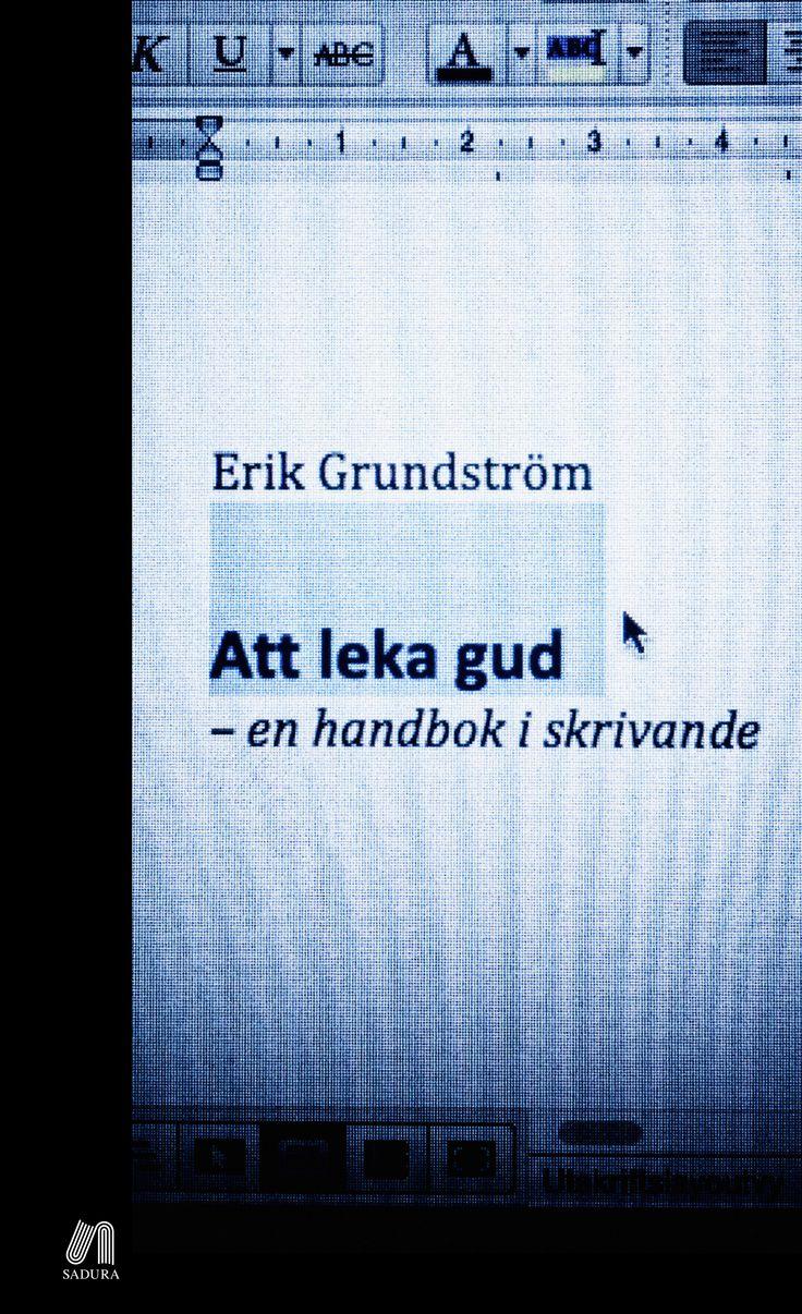 Att leka gud – en handbok i skrivande av Erik Grundström. Utkommer på Sadura förlag. Foto: Niklas Lindblad.
