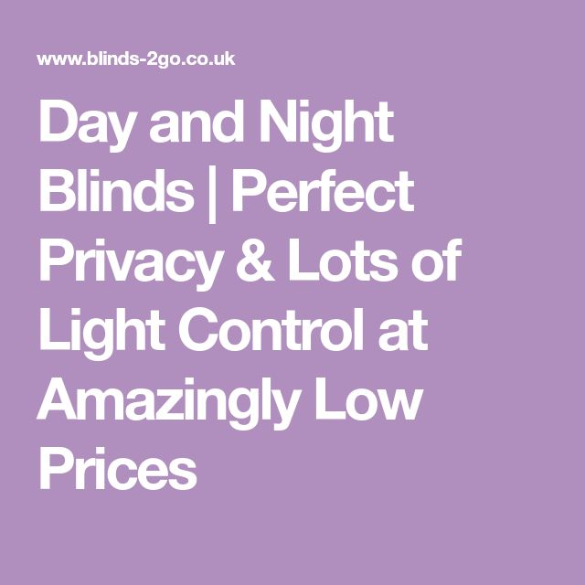 Day and Night Blinds   Perfect Privacy & Lots of Light Control at Amazingly Low Prices