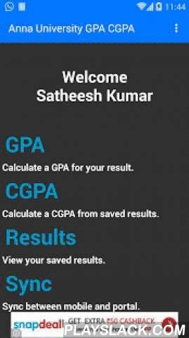 Anna University GPA CGPA R13  Android App - playslack.com ,  NOTE:This application is merged with Student's Desk Official application. So hereafter this application will not work. You need to download the official application.Now Student's Desk application will support to calculate GPA and CGPA and to view College Events in a single application.Download: https://play.google.com/store/apps/details?id=cyb.satheesh.gap.cgap2Anna University GPA & CGPA Calculator for Regulation 2013Anna…