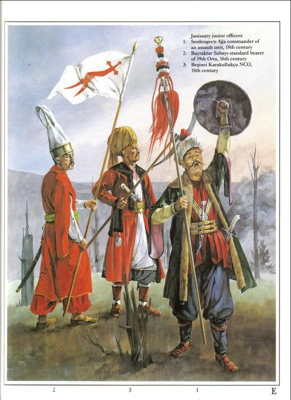 Janissary junior officers 1. Serdengecti Aga commander of an assault unit, 18th C. 2. Bayraktar Subays standard bearer of 39th Orta, 16th C. 3. Beşinci Karakullukçu NCO, 18th C.
