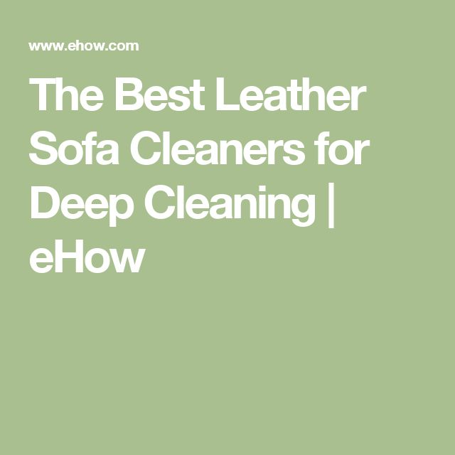 The Best Leather Sofa Cleaners for Deep Cleaning   eHow