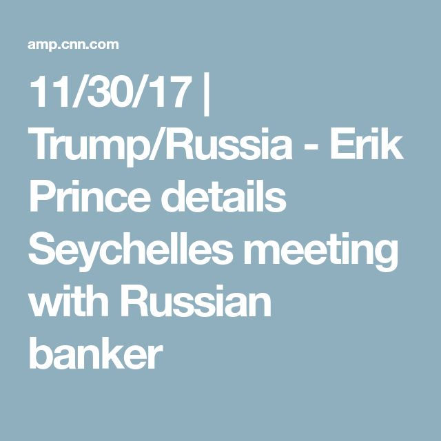 11/30/17 | Trump/Russia - Erik Prince details Seychelles meeting with Russian banker