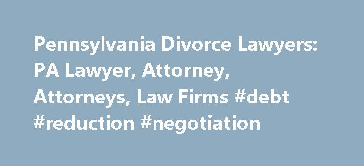 Pennsylvania Divorce Lawyers: PA Lawyer, Attorney, Attorneys, Law Firms #debt #reduction #negotiation http://debt.remmont.com/pennsylvania-divorce-lawyers-pa-lawyer-attorney-attorneys-law-firms-debt-reduction-negotiation/  #langhorne debt solutions # Pennsylvania: Divorce Lawyers Facing Divorce or Legal Separation? You've come to the right place. If you are considering an annulment, legal separation, or divorce, a divorce lawyer can help. Use FindLaw to hire a local divorce lawyer to work…