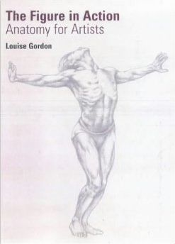The Figure in Action: Anatomy for Artists - Louise Gordon