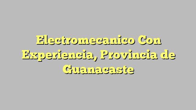 Electromecanico Con Experiencia, Provincia de Guanacaste