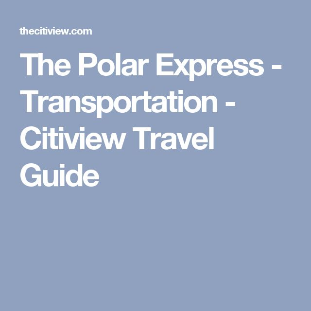 The Polar Express - Transportation - Citiview Travel Guide