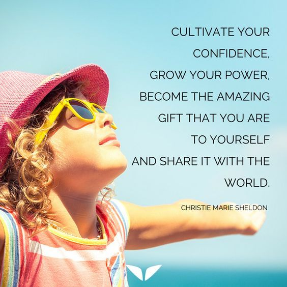 Cultivate your confidence, grow your power, become the amazing gift that you are to yourself and share it with the world. – Christie Marie Sheldon thedailyquotes.com