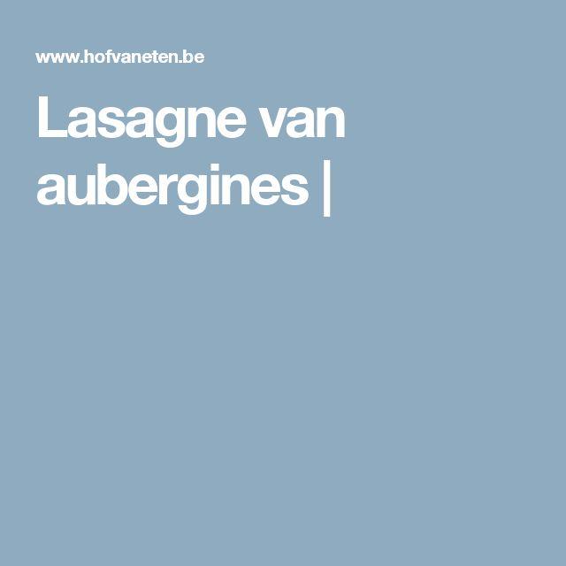 Lasagne van aubergines |