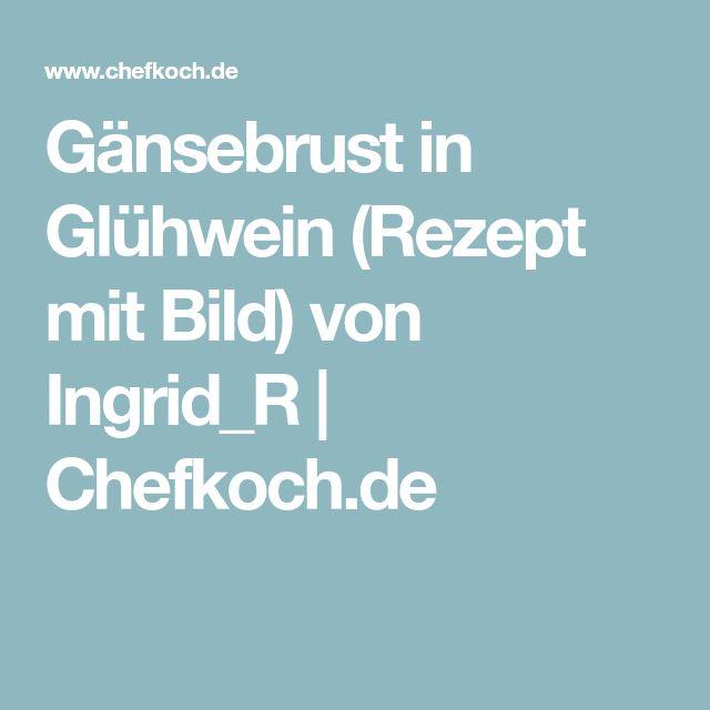 Gänsebrust in Glühwein (Rezept mit Bild) von Ingrid_R | Chefkoch.de