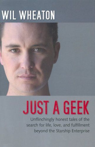 I too am Just a Geek.  Just not as cool as Wil Wheaton.