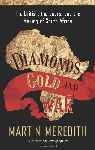 Diamonds, Gold, and War: The British, the Boers, and the Making of South Africa by Martin Meredith http://www.amazon.com/dp/1586486411/ref=cm_sw_r_pi_dp_ncZSvb0AX1SP4