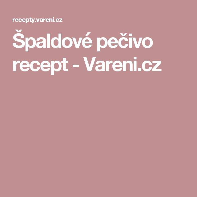 Špaldové pečivo recept - Vareni.cz
