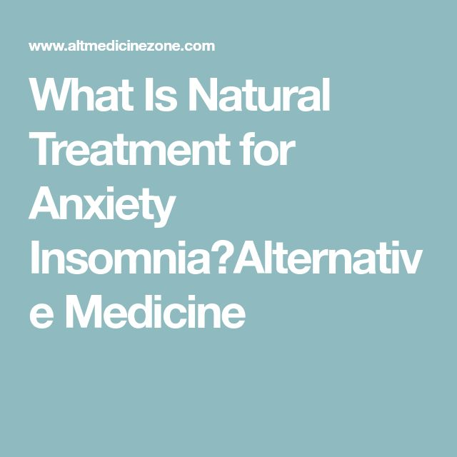 What Is Natural Treatment for Anxiety Insomnia?Alternative Medicine