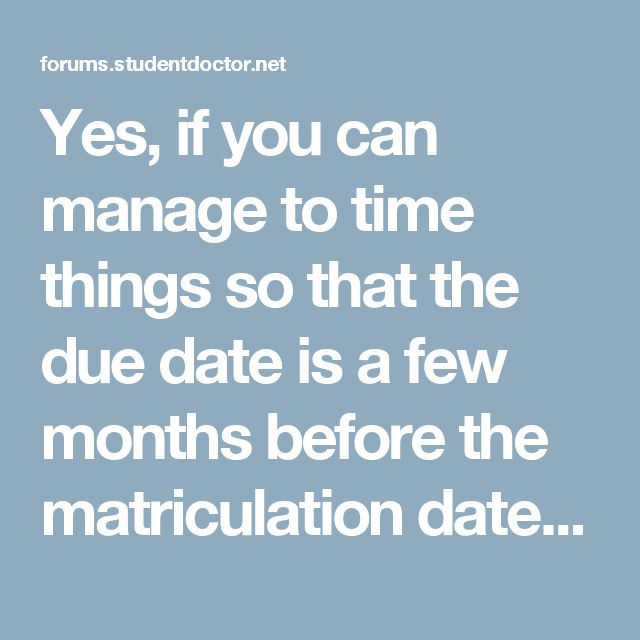 Yes, if you can manage to time things so that the due date is a few months before the matriculation date, that should also work well in terms of having a built-in maternity leave.