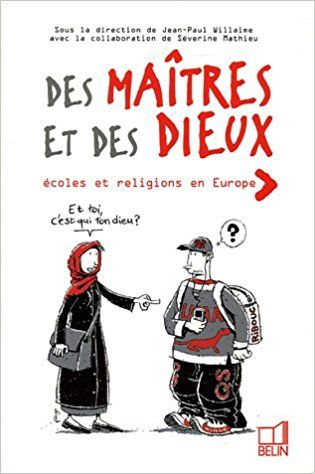 Des maîtres et des dieux : Ecoles et religions en Europe - Jean-Paul Willaine, Séverine Mathieu, Collectif