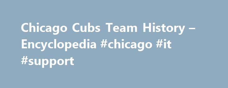Chicago Cubs Team History – Encyclopedia #chicago #it #support http://san-jose.remmont.com/chicago-cubs-team-history-encyclopedia-chicago-it-support/  # Chicago Cubs Team History Encyclopedia All logos are the trademark property of their owners and not Sports Reference LLC. We present them here for purely educational purposes. Our reasoning for presenting offensive logos. Logos were compiled by the amazing SportsLogos.net. Copyright 2000-2017 Sports Reference LLC. All rights reserved. Much…
