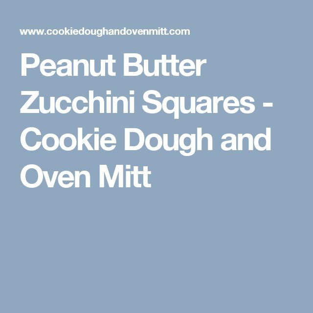 Peanut Butter Zucchini Squares - Cookie Dough and Oven Mitt