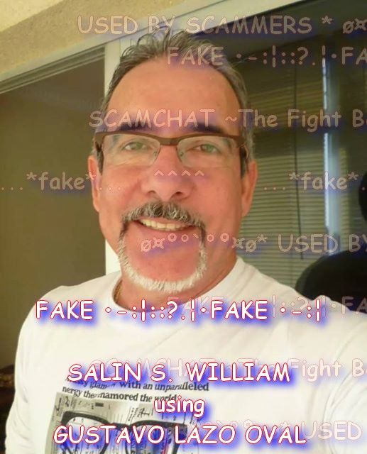 SALIN F WILLIAM.. FAKE.. USING THE STOLEN PICTURES OF GUSTAVO LAZO OVAL http://scamhatersutd.blogspot.co.uk/2017/05/salin-f-william-gustavo-lazo-oval.html