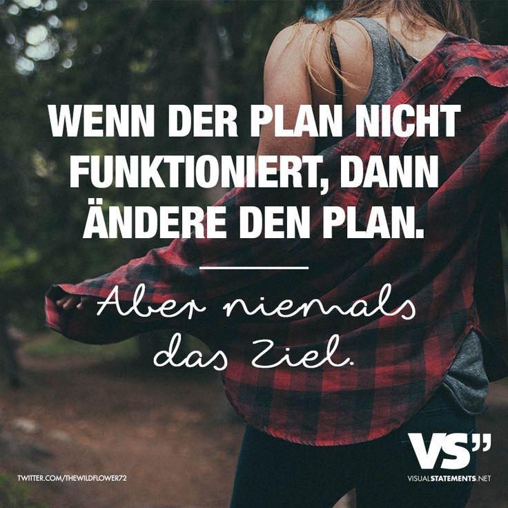 Wenn der Plan nicht funktioniert, dann aendere den Plan. Aber niemals das Ziel.
