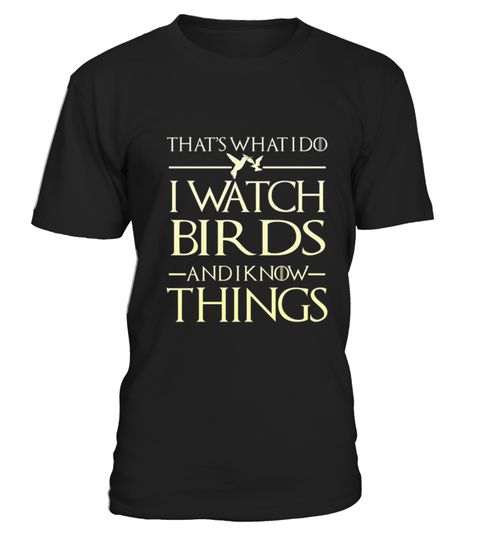 "# I Watch Birds -And I Know Things .  100% Printed in the U.S.A - Ship Worldwide*HOW TO ORDER?1. Select style and color2. Click ""Buy it Now""3. Select size and quantity4. Enter shipping and billing information5. Done! Simple as that!!!Tag: birds, birdseed, birdfeeder, bird silhouette, Birdwatching, bird nerd & geek,birding tee,bird watchers gifts,bird dinosaur tee, Pigeon, Bird Nerd Birding Shirt, Cockatiel"