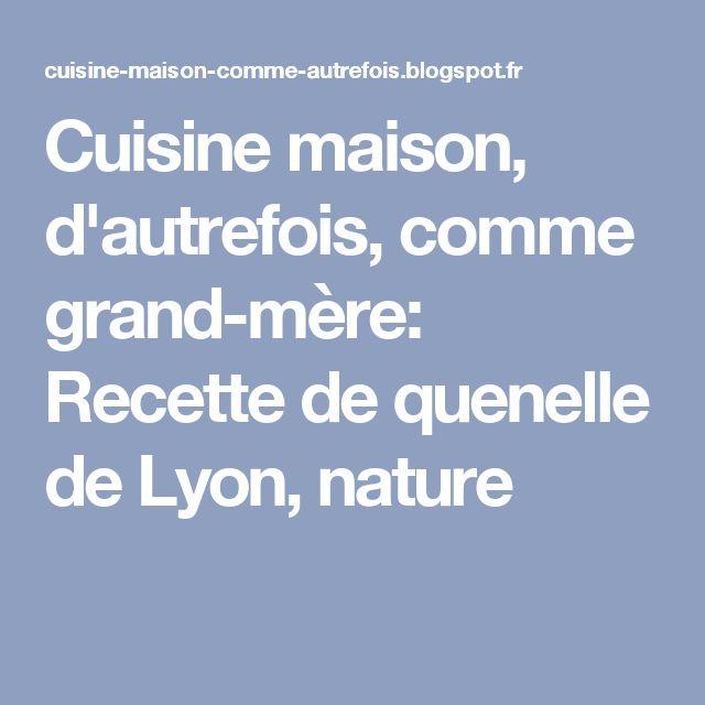 Cuisine maison, d'autrefois, comme grand-mère: Recette de quenelle de Lyon, nature