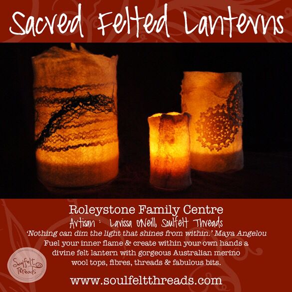 ::: Soulfelt Threads presents Sacred Felted Lanterns ::: www.soulfeltthreads.com  'Nothing can dim the light that shines from within' Maya Angelou  Fuel your inner flame, the yearning to create & do something just for yourself. Come & join me hillside at Roleystone Family Centre.