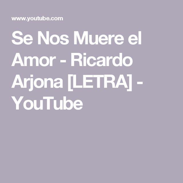 Se Nos Muere el Amor  - Ricardo Arjona [LETRA] - YouTube