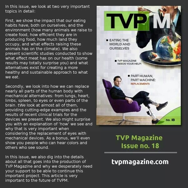 TVP Magazine March Issue - http://ow.ly/KE6Ns Enjoy! To be able to make more such issues, we need your help - http://www.tvpmagazine.com/give/campaign2015/  In this issue, we look at two very important topics in detail:  First, we show the impact that our eating habits have, both on ourselves, and the environment (how many animals we raise to create food, how efficient they are in producing food, how much land they occupy, and what effects raising these animals has on the climate). We also…