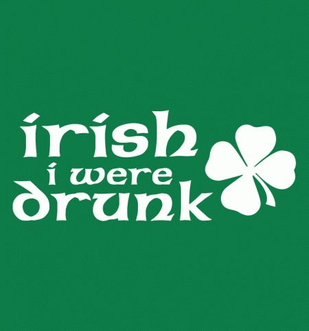 Irish I Were Drunk Pictures, Photos, and Images for Facebook, Tumblr, Pinterest, and Twitter