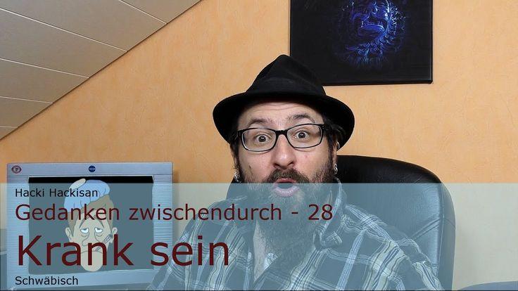 Hacki Hackisan - Gedanken zwischendurch - 28 - Krank sein - Schwäbisch