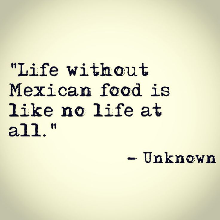 Life Is Like Funny Sayings: Life Without Mexican Food Is Like No Life At All.