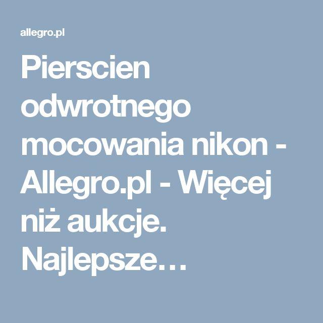 Pierscien odwrotnego mocowania nikon - Allegro.pl - Więcej niż aukcje. Najlepsze…