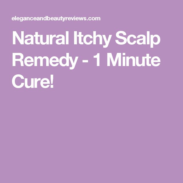 Natural Itchy Scalp Remedy - 1 Minute Cure!