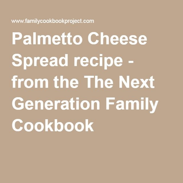 Palmetto Cheese Spread recipe - from the The Next Generation Family Cookbook