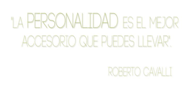 Compartimos al 100% esta reflexión del gran Roberto Cavalli… La personalidad es lo que marca la diferencia en cada prenda.